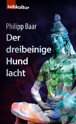 Der dreibeinige Hund lacht von Baar,  Philipp