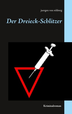Der Dreieck-Schlitzer von Rehberg,  Juergen von