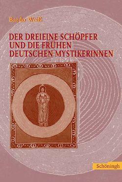 Der dreieine Schöpfer und die frühen deutschen Mystikerinnen von Weiss,  Bardo