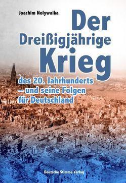 Der Dreißigjährige Krieg des 20. Jahrhunderts – und seine Folgen für Deutschland von Nolywaika,  Joachim