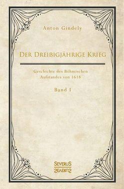 Der Dreißigjährige Krieg. Geschichte des Böhmischen Aufstandes von 1618. Band 1 von Gindely,  Anton