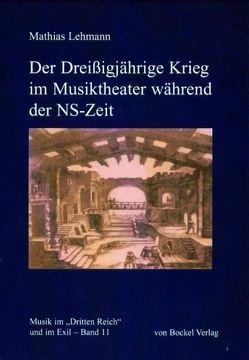 Der Dreißigjährige Krieg im Musiktheater während der NS-Zeit von Lehmann,  Mathias