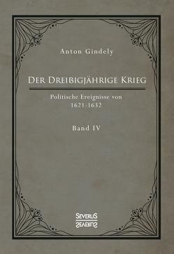 Der Dreißigjährige Krieg. Politische Ereignisse von 1622-1632. Band 4 von Gindely,  Anton
