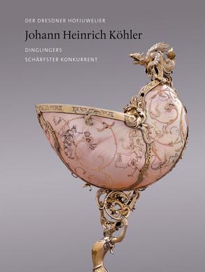 Der Dresdner Hofjuwelier Johann Heinrich Köhler von Syndram,  Dirk, Thürigen,  Susanne, Weinhold,  Ulrike