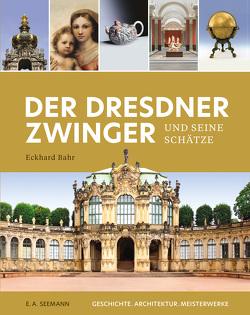 Der Dresdner Zwinger und seine Schätze von Bahr,  Eckhard