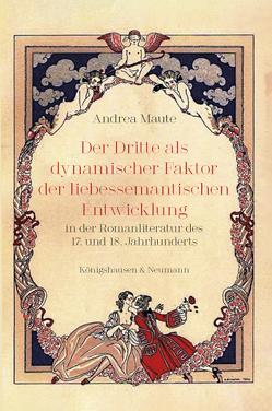 Der Dritte als dynamischer Faktor der liebessemantischen Entwicklung in der Romanliteratur des 17. und 18. Jahrhunderts von Maute,  Andrea