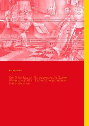 Der Dritte Satz von Schostakowitschs Zweitem Klaviertrio op. 67 im Lichte 50 verschiedener Interpretationen von Bachmann,  Kai