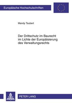 Der Drittschutz im Baurecht im Lichte der Europäisierung des Verwaltungsrechts von Taubert,  Mandy