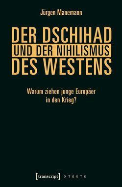Der Dschihad und der Nihilismus des Westens von Manemann,  Jürgen
