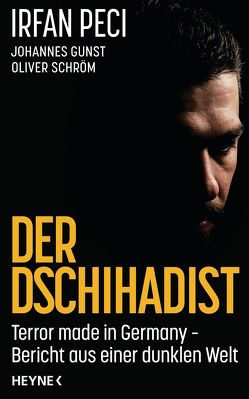 Der Dschihadist von Gunst,  Johannes, Peci,  Irfan, Schröm,  Oliver