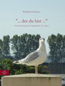 """"""" … der du bist …"""" von Grützner,  Dr. Winfried"""