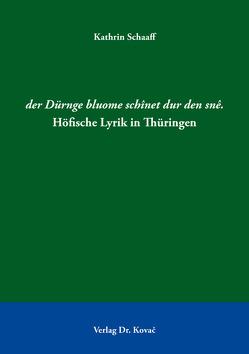 der Dürnge bluome schînet dur den snê. Höfische Lyrik in Thüringen von Schaaff,  Kathrin