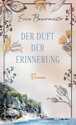 Der Duft der Erinnerung von Bauermeister,  Erica, Beleites,  Edith