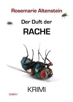 Der Duft der Rache – KRIMI von Altenstein,  Rosemarie