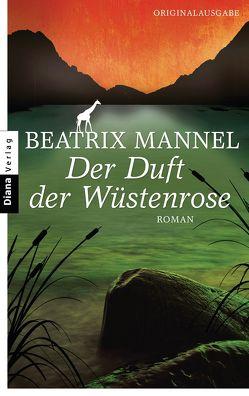 Der Duft der Wüstenrose von Mannel,  Beatrix