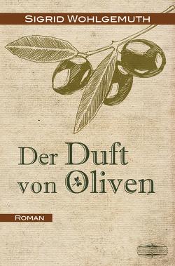 Der Duft von Oliven von Wohlgemuth,  Sigrid
