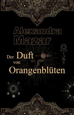 Der Duft von Orangenblüten von Mazar,  Alexandra