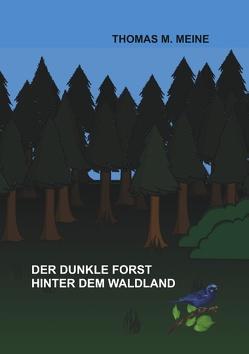 Der dunkle Forst hinter dem Waldland von Kennedy,  Mildred, Meine,  Thomas M.
