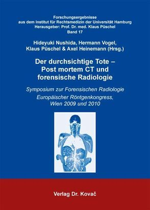 Der durchsichtige Tote – Post mortem CT und forensische Radiologie von Heinemann,  Axel, Nushida,  Hideyuki, Püschel,  Klaus, Vogel,  Hermann