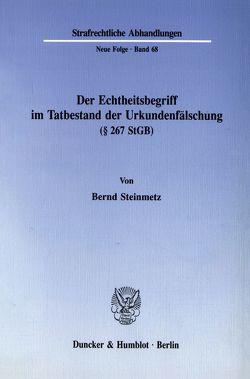 Der Echtheitsbegriff im Tatbestand der Urkundenfälschung (§ 267 StGB). von Steinmetz,  Bernd