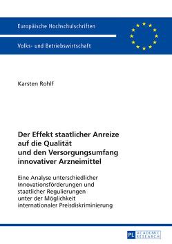 Der Effekt staatlicher Anreize auf die Qualität und den Versorgungsumfang innovativer Arzneimittel von Rohlf,  Karsten