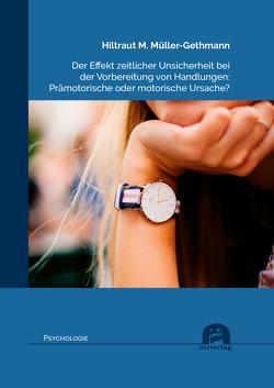 Der Effekt zeitlicher Unsicherheit bei der Vorbereitung von Handlungen: Prämotorische oder motorische Ursache? von Müller-Gethmann,  Hiltraut M.