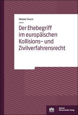 Der Ehebegriff im europäischen Kollisions- und Zivilverfahrensrecht von Thurm,  Wiebke