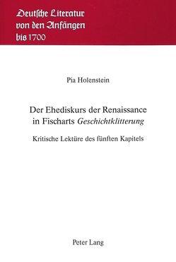 Der Ehediskurs der Renaissance in Fischarts «Geschichtklitterung» von Holenstein Weidmann,  Pia