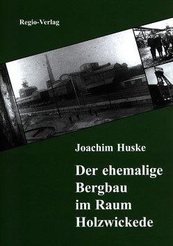 Der ehemalige Bergbau im Raum Holzwickede von Huske,  Joachim