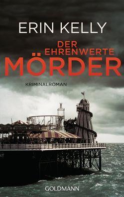 Der ehrenwerte Mörder von Kelly,  Erin, Schmidt,  Rainer