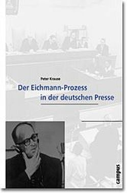 Der Eichmann-Prozess in der deutschen Presse von Krause,  Peter