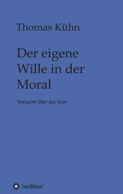 Der eigene Wille in der Moral von Kuehn,  Thomas