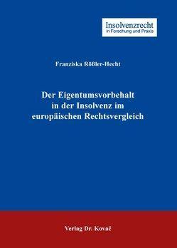 Der Eigentumsvorbehalt in der Insolvenz im europäischen Rechtsvergleich von Rössler-Hecht,  Franziska