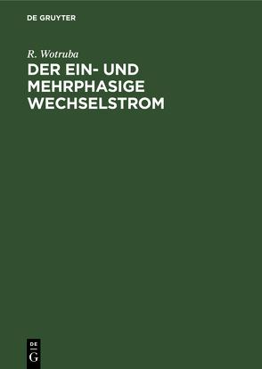Der ein- und mehrphasige Wechselstrom von Wotruba,  R.
