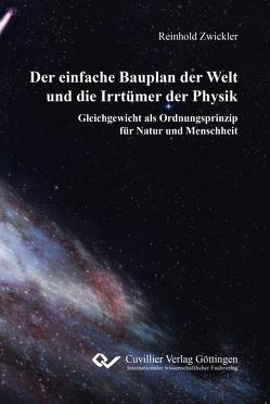Der einfache Bauplan der Welt und die Irrtümer der Physik von Zwickler,  Reinhold