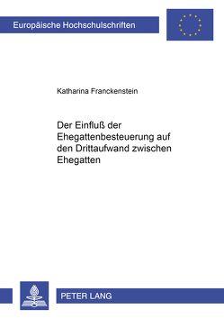 Der Einfluß der Ehegattenbesteuerung auf den Drittaufwand zwischen Ehegatten von Franckenstein,  Katharina