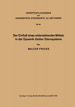 Der Einfluß eines widerstehenden Mittels in der Dynamik dichter Sternsysteme von Fricke,  Walter