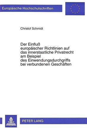 Der Einfluß europäischer Richtlinien auf das innerstaatliche Privatrecht am Beispiel des Einwendungsdurchgriffs bei verbundenen Geschäften von Schmidt,  Christof