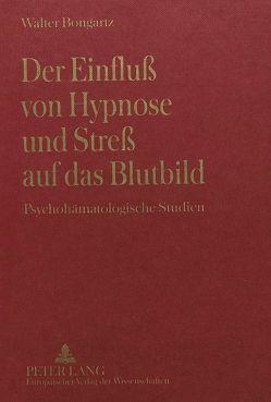 Der Einfluß von Hypnose und Streß auf das Blutbild von Bongartz,  Walter