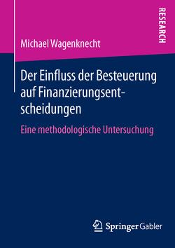 Der Einfluss der Besteuerung auf Finanzierungsentscheidungen von Wagenknecht,  Michael