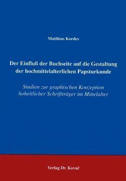 Der Einfluss der Buchseite auf die Gestaltung der hochmittelalterlichen Papsturkunde von Kordes,  Matthias