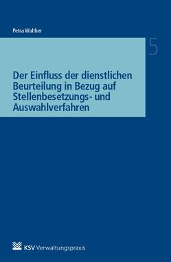 Der Einfluss der dienstlichen Beurteilung in Bezug auf Stellenbesetzungs- und Auswahlverfahren von Walther,  Petra