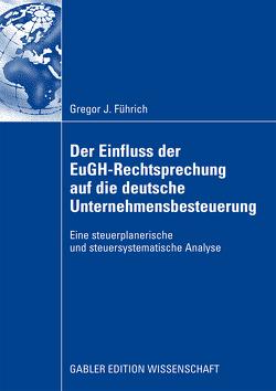 Der Einfluss der EuGH-Rechtsprechung auf die deutsche Unternehmensbesteuerung von Führich,  Gregor J.