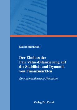 Der Einfluss der Fair Value-Bilanzierung auf die Stabilität und Dynamik von Finanzmärkten von Shirkhani,  David