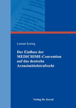 Der Einfluss der MEDICRIME-Convention auf das deutsche Arzneimittelstrafrecht von Koring,  Lennart