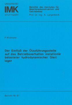Der Einfluss der Ölzuführungsstelle auf das Betriebsverhalten instationär belasteter hydrodynamischer Gleitlager von Widmann,  Peter