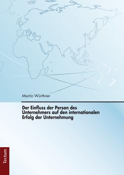 Der Einfluss der Person des Unternehmers auf den internationalen Erfolg der Unternehmung von Würthner,  Martin