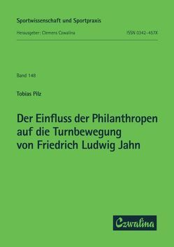 Der Einfluss der Philanthropen auf die Turnbewegung von Friedrich Ludwig Jahn von Pilz,  Tobias