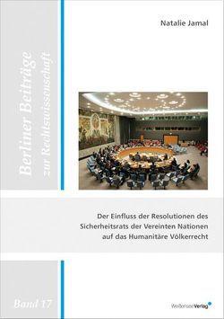 Der Einfluss der Resolutionen des Sicherheitsrats der Vereinten Nationen auf das Humanitäre Völkerrecht von Jamal,  Natalie