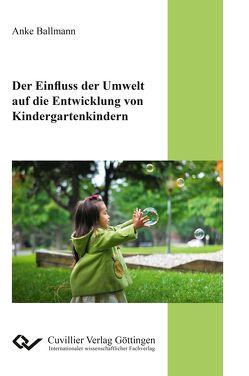 Der Einfluss der Umwelt auf die Entwicklung von Kindergartenkindern von Ballmann,  Anke